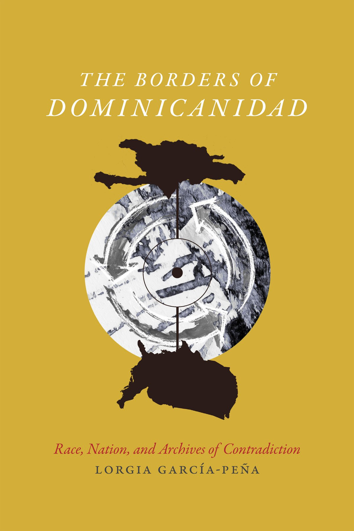 The Borders of Dominicanidad. Race, Nation and Archives of Contradiction