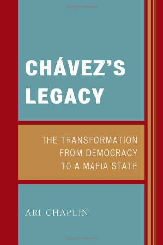 Chavez's Legacy: The Transformation from Democracy to a Mafi a State
