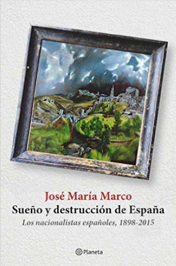 Sueño y destrucción de España. Los nacionalistas españoles (1898-2015)