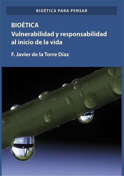 Bioética. Vulnerabilidad y responsabilidad en el comienzo de la vida (Bioética para pensar)