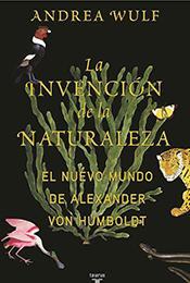 Libro. La invención de la naturaleza. El nuevo mundo de Alexander Von Humboldt