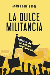 Libro. La Dulce Militancia. Crítica de la razón indignada