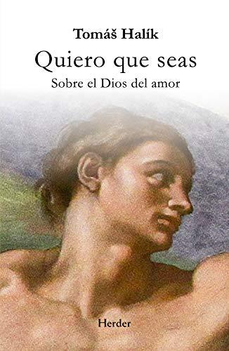 Libro: Quiero que seas. Sobre el Dios del amor