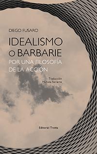 Libro: Idealismo o barbarie. Por una filosofía de la acción