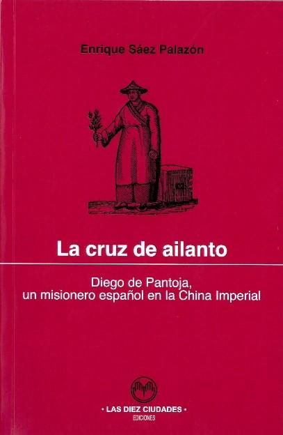 Libro -  La cruz de ailanto. Diego de Pantoja, un misionero español en la China Imperial