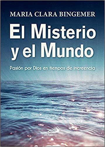El Misterio y el mundo. Pasión por Dios en tiempos de increencia