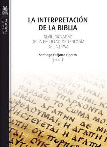 La interpretación de la Biblia. XLVII Jornadas de la Facultad de Teología de la UPSA