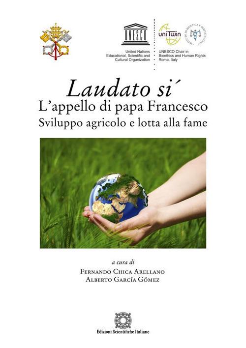 Laudato si', l'appello di papa Francesco. Sviluppo agricolo e lotta alla fame