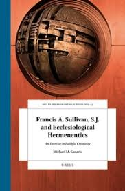 Francis A. Sullivan, SJ and Ecclesiological Hermeneutics. An Exercise in Faithful Creativity