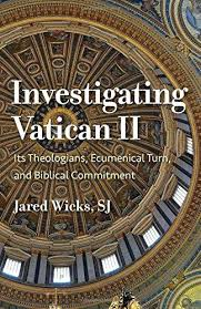 Investigating Vatican II. Its Theologians, Ecumenical Turn, and Biblical Commitment