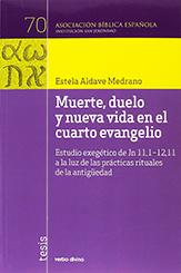 Muerte, duelo y nueva vida en el cuarto evangelio, Estudio exegético de Jn 11,1-12,11 a la luz de las prácticas rituales de la antigüedad