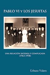 Pablo VI y los jesuitas. Una relación intensa y complicada (1963-1978)