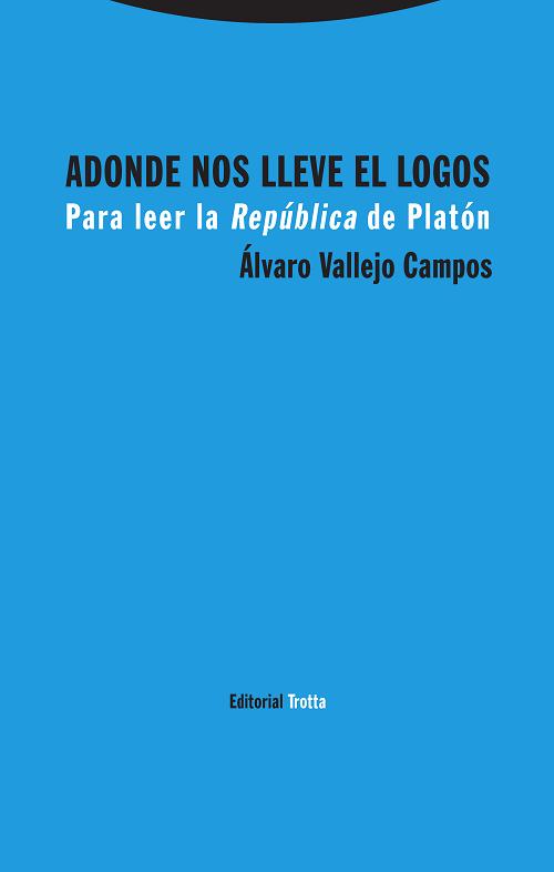 Libro: Adonde nos lleve el logos. Para leer la «República» de Platón